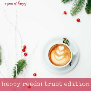 Happy Reads: Trust Edition