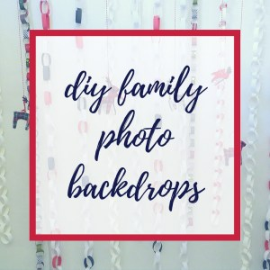 Easy Family Photo Backdrops