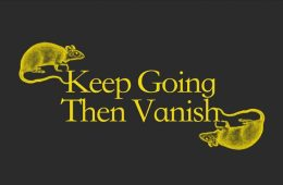 """A grey background printed with the words """"keep going the vanish"""" in a yellow font. Two mice are drawn on either side of the text in the same yellow colour."""