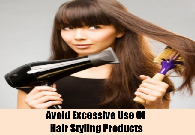 Avoid Excessive Use Of Hair Styling Products