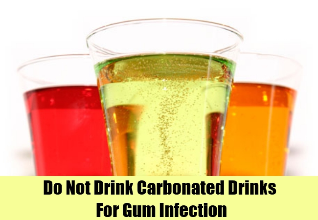 Do Not Drink Carbonated Drinks For Gum Infection