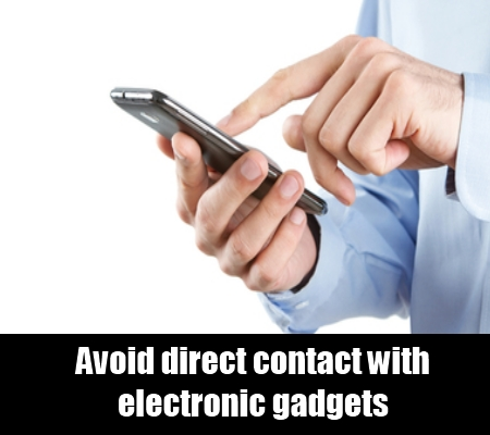 Avoid Direct Contact With Electronic Gadgets