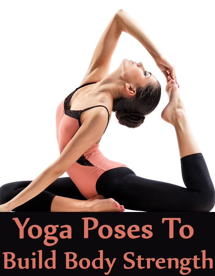 8 Effective Yoga Poses To Build Body Strength