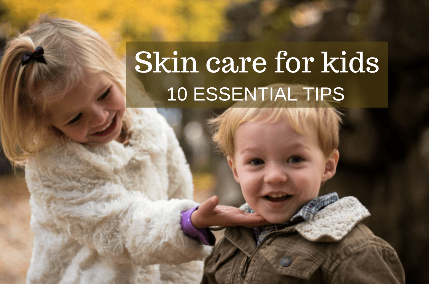 Skin Care For Kids 10 Essential Tips