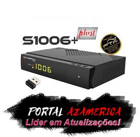 ATUALIZAÇÃO AZAMERICA S1006 + PLUS V.1.09.18386 - 10/08/2017
