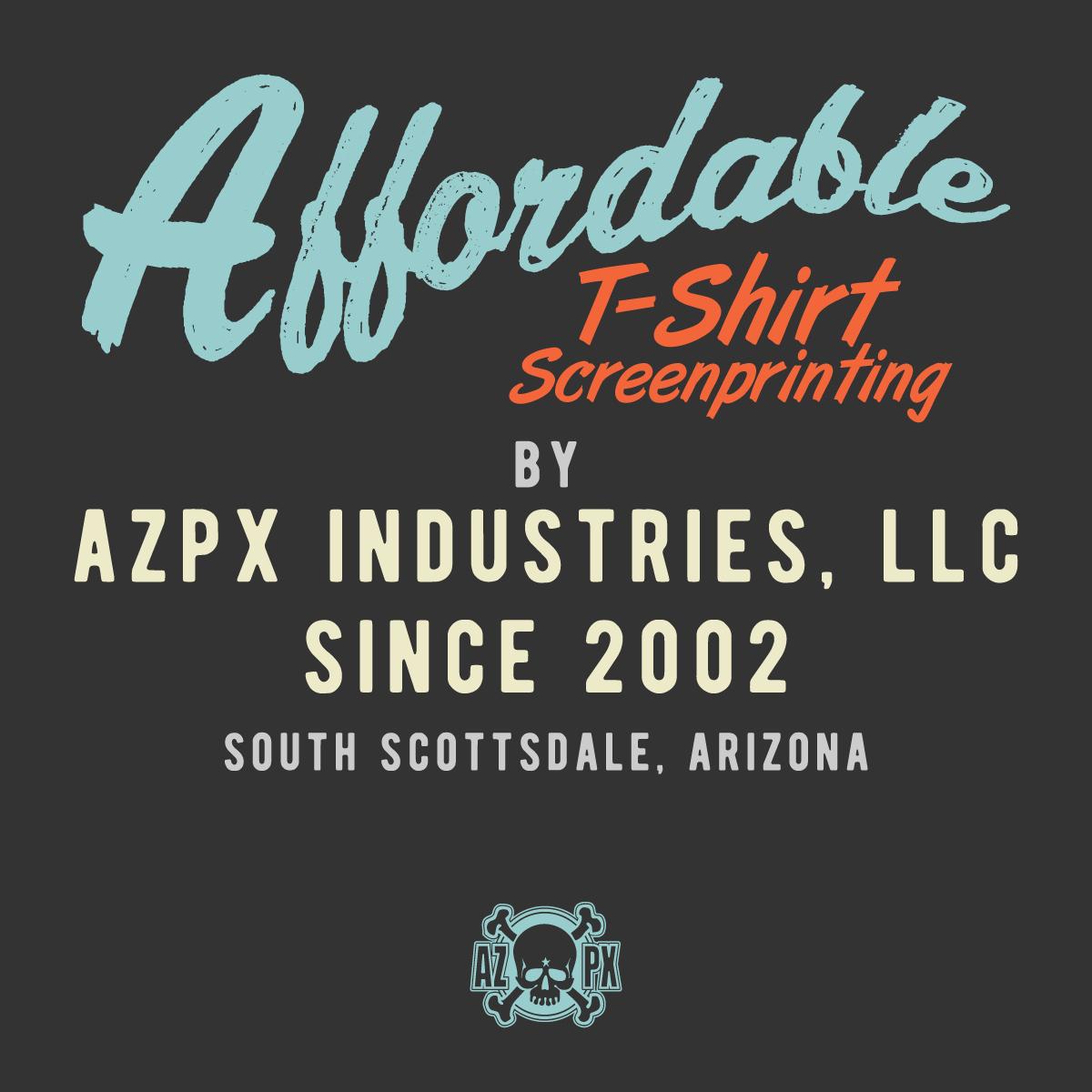 Affordable T Shirt Screenprinting By Azpx Industries Llc Since 2002