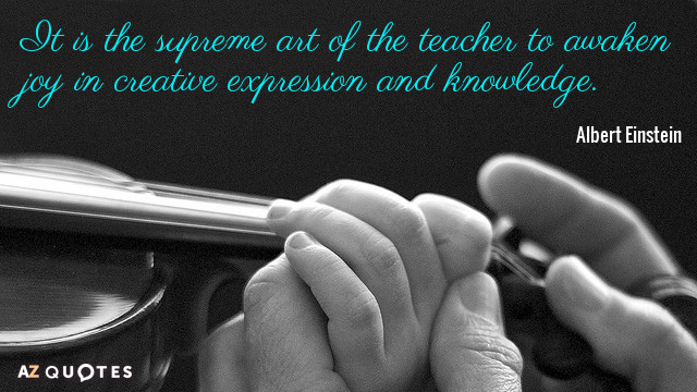 Albert Einstein quote: It is the supreme art of the teacher to awaken joy in creative...