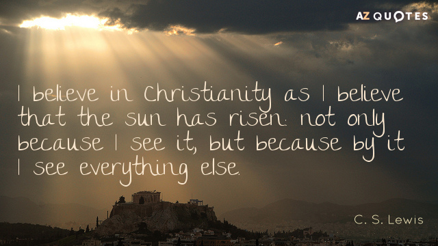 C S Lewis Quote I Believe In Christianity As I Believe