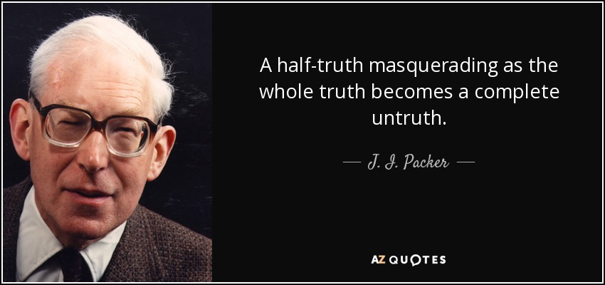 https://i0.wp.com/www.azquotes.com/picture-quotes/quote-a-half-truth-masquerading-as-the-whole-truth-becomes-a-complete-untruth-j-i-packer-86-79-00.jpg
