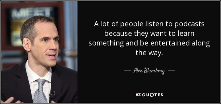 Alex Blumberg quote: A lot of people listen to podcasts because ...