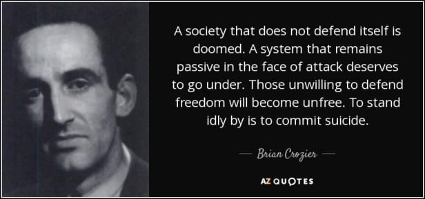 Brian Crozier quote: A society that does not defend itself is doomed. A...
