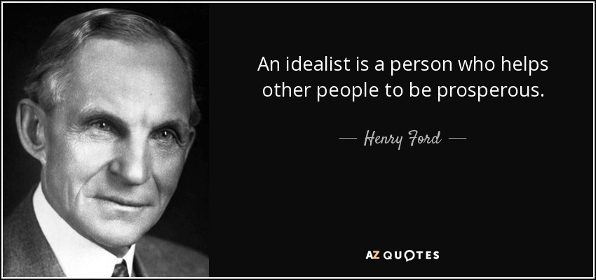 Henry Ford quote An idealist is a person who helps other