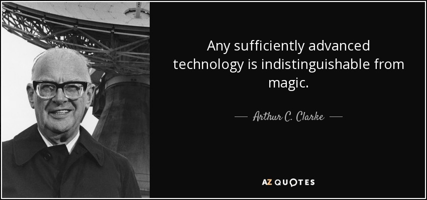 Image result for any sufficiently advanced technology is indistinguishable from magic