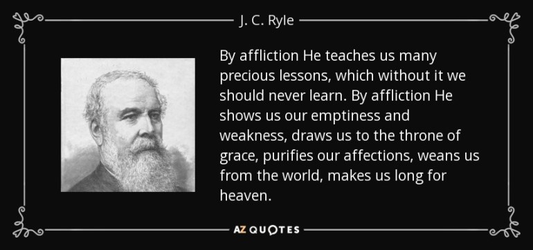 J. C. Ryle quote: By affliction He teaches us many precious ...