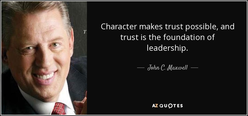 John C. Maxwell quote: Character makes trust possible, and trust ...