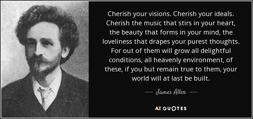 James Allen quote Cherish your visions Cherish your