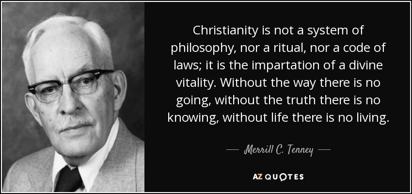 https://i0.wp.com/www.azquotes.com/picture-quotes/quote-christianity-is-not-a-system-of-philosophy-nor-a-ritual-nor-a-code-of-laws-it-is-the-merrill-c-tenney-58-18-86.jpg