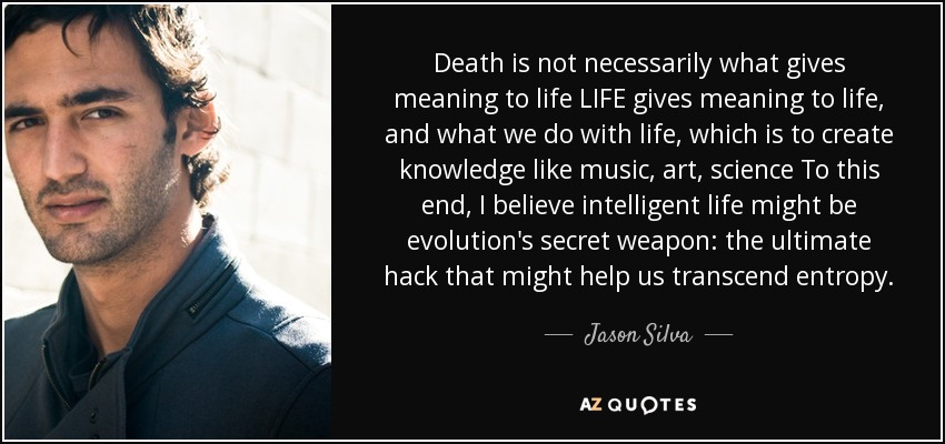 Jason Silva quote: Death is not necessarily what gives ...