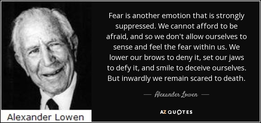 Alexander Lowen quote: Fear is another emotion that is ...