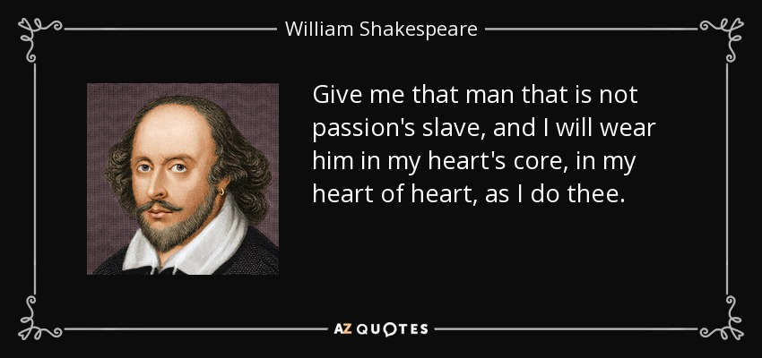 Image result for give me that man who is not passions slave
