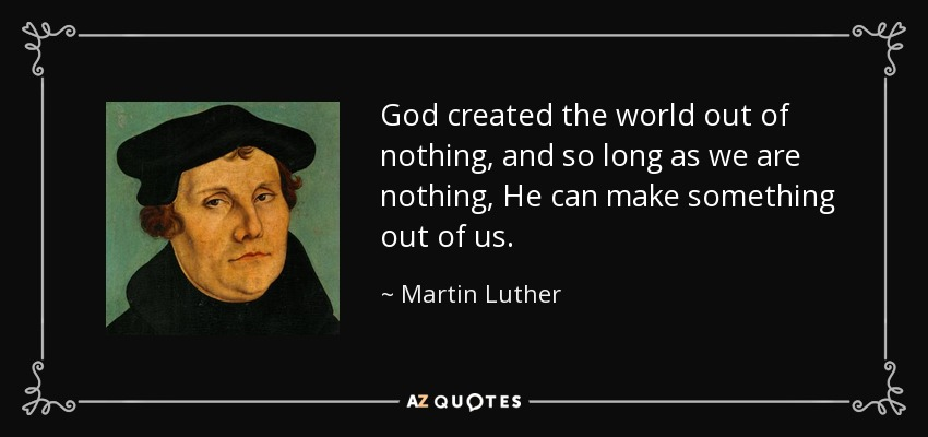 Image result for luther quotes created the world out of nothing images