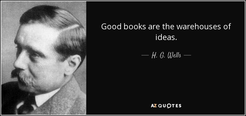 Good books are the warehouses of ideas. - H. G. Wells