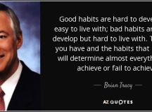 Brian Tracy quote: Good habits are hard to develop but ...