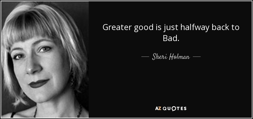 Image result for image of the greater good gone bad
