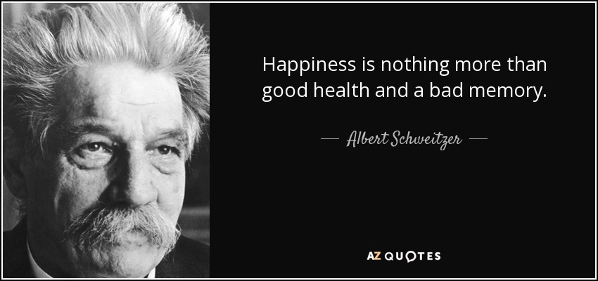 Image result for the secret to happiness is good health and a bad memory