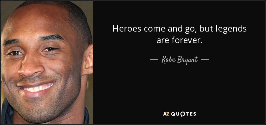 Lebron James Quotes Wallpaper Kobe Bryant Quote Heroes Come And Go But Legends Are