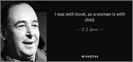 I was with book, as a woman is with child. - C. S. Lewis