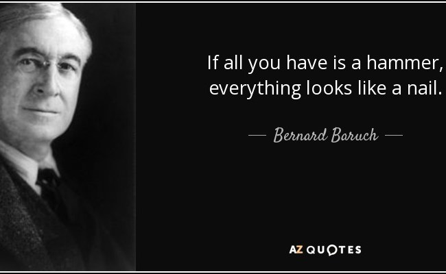 Bernard Baruch Quote If All You Have Is A Hammer Everything Looks Like
