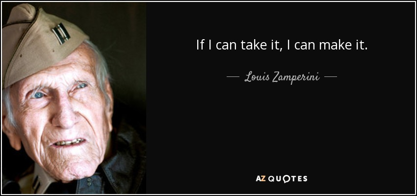 Louis Zamperini quote If I can take it I can make it