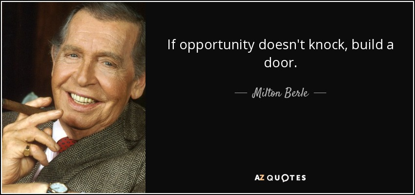 Milton Berle quote If opportunity doesnt knock build a