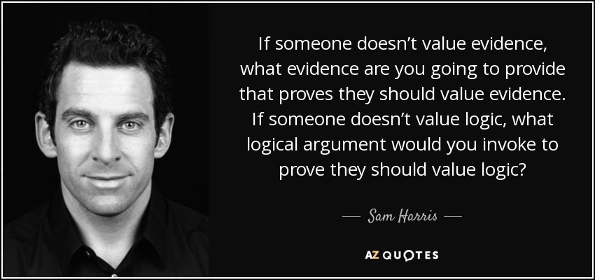 Sam Harris Quote If Someone Doesnt Value Evidence What