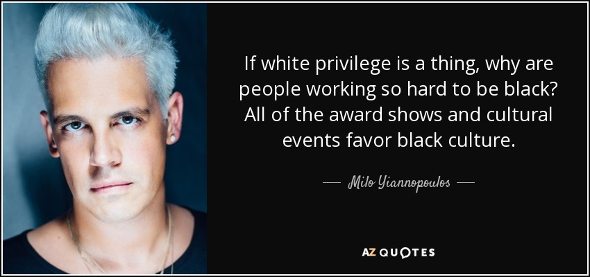 Milo Yiannopoulos quote If white privilege is a thing