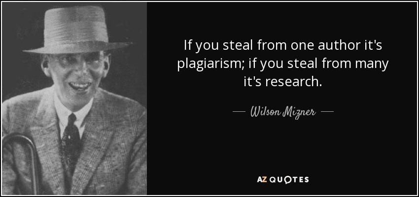 Wilson Mizner quote If you steal from one author its