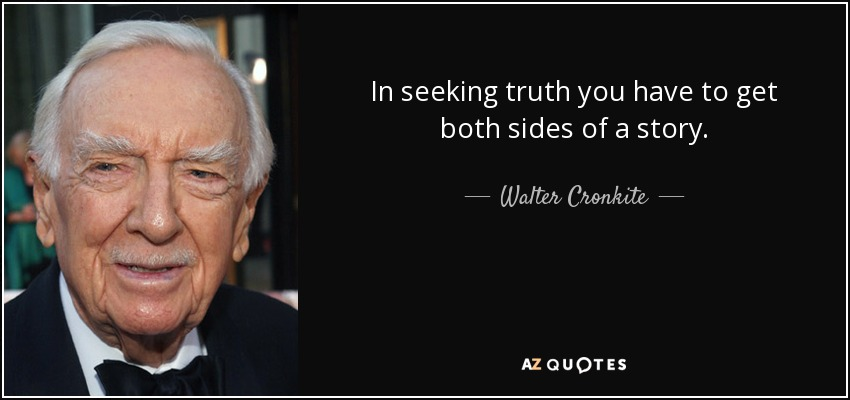 Image result for in seeking truth you have to get both sides of a story