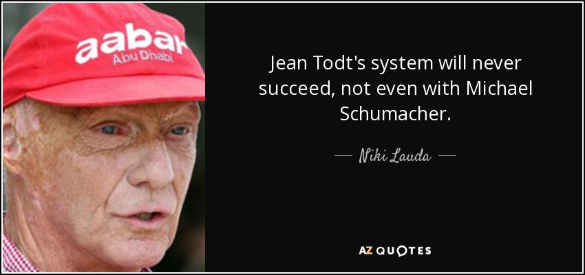 Niki Lauda Quote Jean Todts System Will Never Succeed