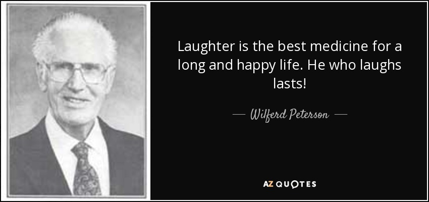 https://i0.wp.com/www.azquotes.com/picture-quotes/quote-laughter-is-the-best-medicine-for-a-long-and-happy-life-he-who-laughs-lasts-wilferd-peterson-137-3-0322.jpg