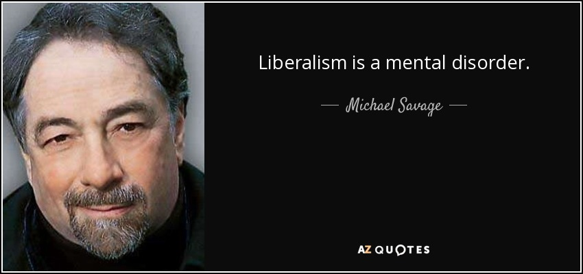 Michael Savage quote Liberalism is a mental disorder