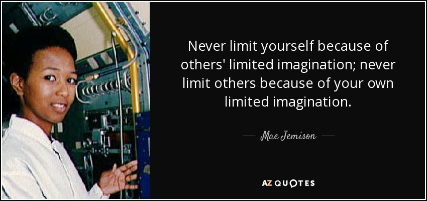 Mae Jemison Quote Never Limit Yourself Because Of Others Limited Imagination Never Limit