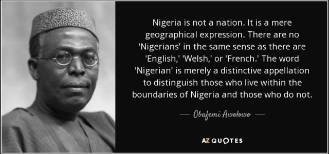 https://i0.wp.com/www.azquotes.com/picture-quotes/quote-nigeria-is-not-a-nation-it-is-a-mere-geographical-expression-there-are-no-nigerians-obafemi-awolowo-64-67-31.jpg?resize=640%2C300