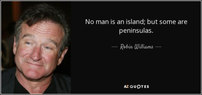 Robin Williams quote: No man is an island; but some are ...