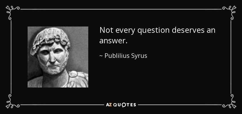 Image result for Publilius Syrus not every question