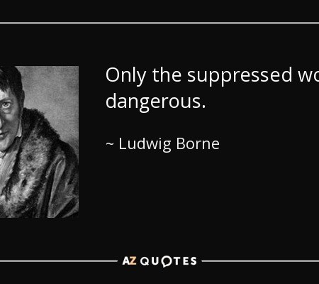 Only the suppressed word is dangerous. - Ludwig Borne