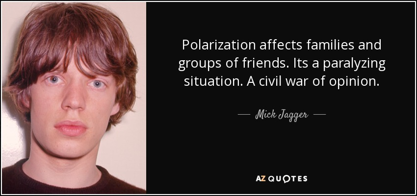 https://i0.wp.com/www.azquotes.com/picture-quotes/quote-polarization-affects-families-and-groups-of-friends-its-a-paralyzing-situation-a-civil-mick-jagger-69-76-13.jpg