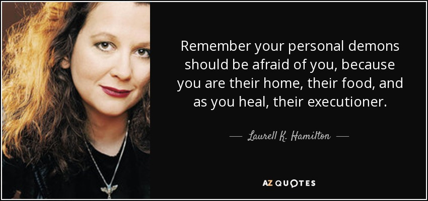 https://i0.wp.com/www.azquotes.com/picture-quotes/quote-remember-your-personal-demons-should-be-afraid-of-you-because-you-are-their-home-their-laurell-k-hamilton-85-68-73.jpg