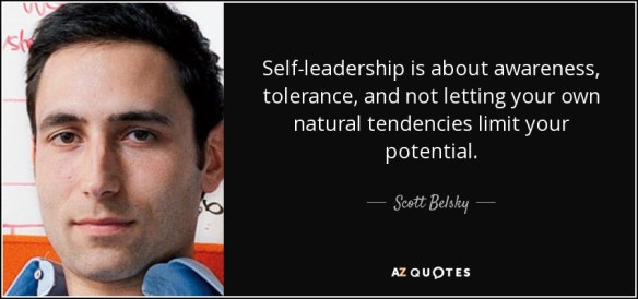 Self-leadership is about awareness, tolerance , and not letting your own natural tendencies limit your potential. - Scott Belsky