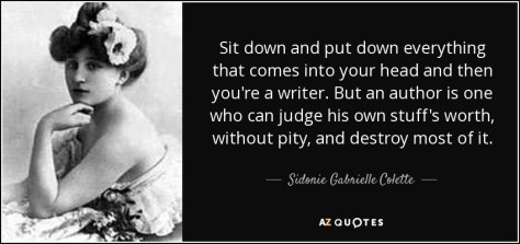 "Image result for ""Sit down and put down everything that comes into your head and then you're a writer. But an author is one who can judge his own stuff's worth, without pity, and destroy most of it."""
